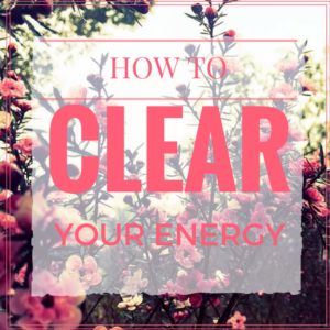 How To Clear Your Energy